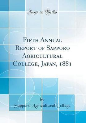 Fifth Annual Report of Sapporo Agricultural College, Japan, 1881 (Classic Reprint) by Sapporo Agricultural College image