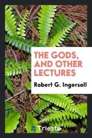 The Gods, and Other Lectures by Robert G Ingersoll image