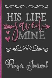 His Life Saved Mine Prayer Journal by Hj Designs