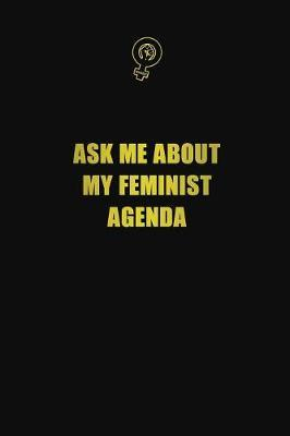 Ask Me About My Feminist Agenda by Blue Stone Publishers image