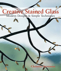 Creative Stained Glass: Modern Designs and Simple Techniques by Christine Kellmann Stevenson image