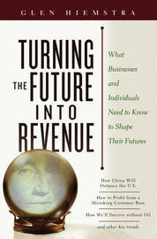 Turning the Future into Revenue: What Business and Individuals Need to Know to Shape Their Futures by Glen Hiemstra image