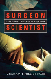Surgeon Scientist: Adventures In Surgical Research by Graham L. Hill image