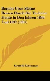 Bericht Uber Meine Reisen Durch Die Tucheler Heide in Den Jahren 1896 Und 1897 (1901) by Ewald H Rubsaamen image