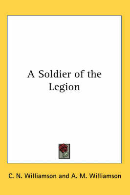A Soldier of the Legion by C.N. Williamson