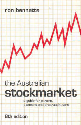 The Australian Stockmarket: A Guide for Players, Planners and Procrastinators by Ron Bennetts
