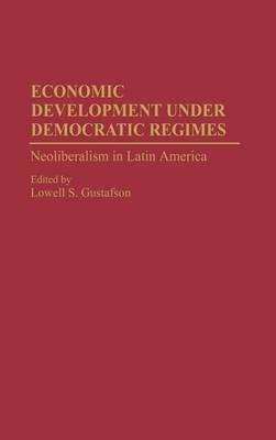 Economic Development under Democratic Regimes by Lowell S. Gustafson