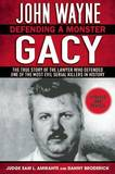 John Wayne Gacy: Defending a Monster by Sam L Amirante