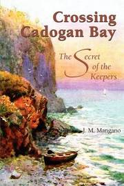 Crossing Cadogan Bay: The Secret of the Keepers by J. M. Mangano image