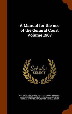 A Manual for the Use of the General Court Volume 1907 by William Stowe image