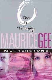 Motherstone : The O Trilogy Volume 3 by MAURICE GEE