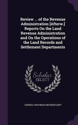 Review ... of the Revenue Administration [Afterw.] Reports on the Land Revenue Administration and on the Operations of the Land Records and Settlement Departments