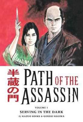 Path Of The Assassin Volume 1: Serving In The Dark by Kazuo Koike
