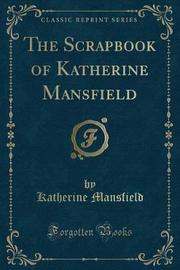 The Scrapbook of Katherine Mansfield (Classic Reprint) by Katherine Mansfield