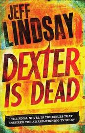 Dexter Is Dead by Jeff Lindsay