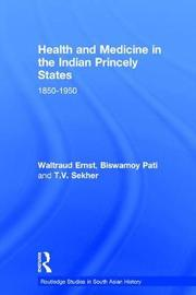 Health and Medicine in the Indian Princely States by Waltraud Ernst