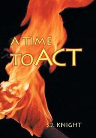 A Time to ACT by S.J. Knight