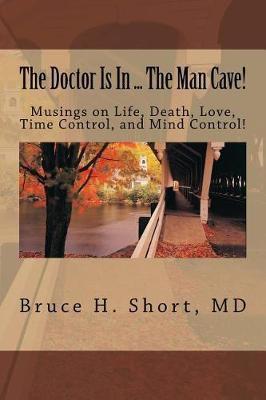 The Doctor Is In...The Man-Cave! by Bruce H Short
