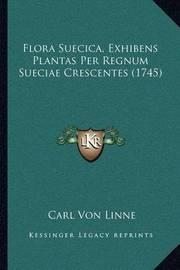Flora Suecica, Exhibens Plantas Per Regnum Sueciae Crescentes (1745) by Carl von Linne
