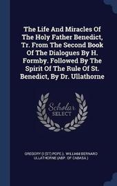 The Life and Miracles of the Holy Father Benedict, Tr. from the Second Book of the Dialogues by H. Formby. Followed by the Spirit of the Rule of St. Benedict, by Dr. Ullathorne image
