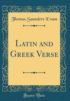 Latin and Greek Verse (Classic Reprint) by Thomas Saunders Evans image