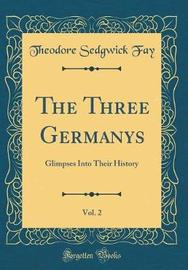 The Three Germanys, Vol. 2 by Theodore Sedgwick Fay