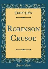 Robinson Crusoe (Classic Reprint) by Daniel Defoe