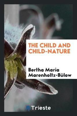 The Child and Child-Nature by Bertha Maria Marenholtz-Bulow