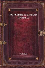 The Writings of Tertullian - Volume III by . Tertullian