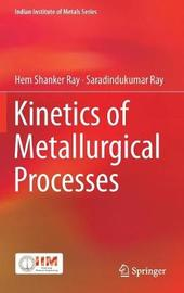 Kinetics of Metallurgical Processes by Hem Shanker Ray
