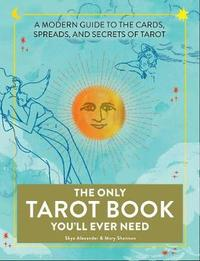 The Only Tarot Book You'll Ever Need by Skye Alexander