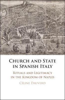 Church and State in Spanish Italy by Celine Dauverd