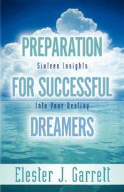 Preparation Forsuccessful Dreamers by Elester J. Garrett