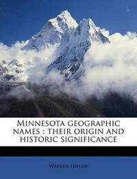 Minnesota Geographic Names: Their Origin and Historic Significance by Warren Upham