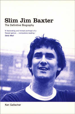 Slim Jim Baxter: The Definitive Biography by Ken Gallacher