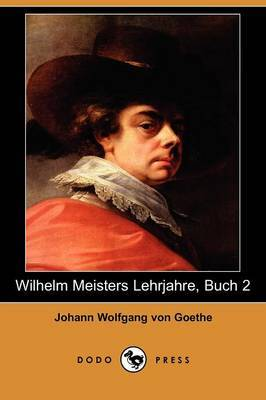 Wilhelm Meisters Lehrjahre, Buch 2 (Dodo Press) by Johann Wolfgang von Goethe image