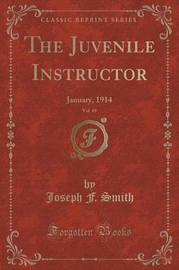 The Juvenile Instructor, Vol. 49 by Joseph F. Smith