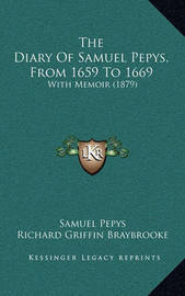 The Diary of Samuel Pepys, from 1659 to 1669: With Memoir (1879) by Samuel Pepys