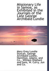 Missionary Life in Samoa, as Exhibited in the Journals of the Late George Archibald Lundie by Mary Grey Lundie Duncan