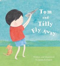 Tom and Tilly Fly Away by Jedda Robaard