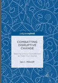 Combatting Disruptive Change by Ian I Mitroff