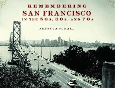 Remembering San Francisco in the 50s, 60s, and 70s