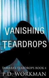 Vanishing Teardrops by P D Workman