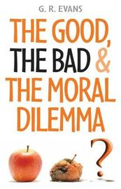 The Good, the Bad and the Moral Dilemma by G.R. Evans