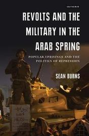 Revolts and the Military in the Arab Spring by Sean Burns