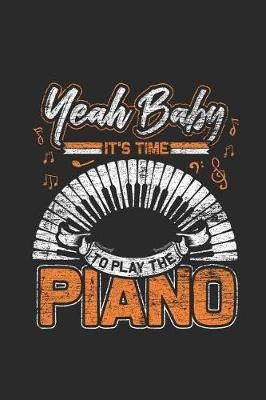 Yeah Baby It's Time To Play The Piano by Piano Publishing