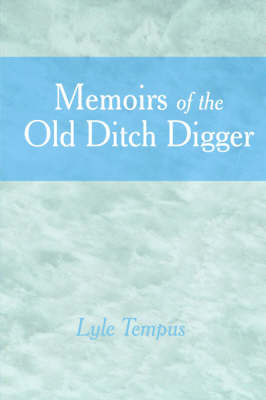 Memoirs of the Old Ditch Digger by Lyle Tempus image