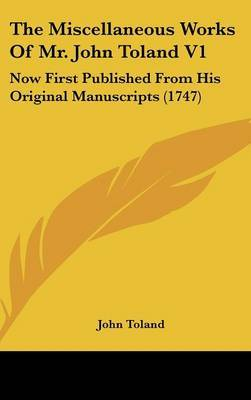 The Miscellaneous Works of Mr. John Toland V1: Now First Published from His Original Manuscripts (1747) by John Toland image
