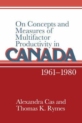 On Concepts and Measures of Multifactor Productivity in Canada, 1961-1980 by Alexandra Cas