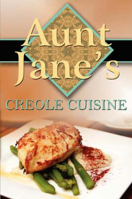 Aunt Jane's Creole Cuisine by Jane S. Martin
